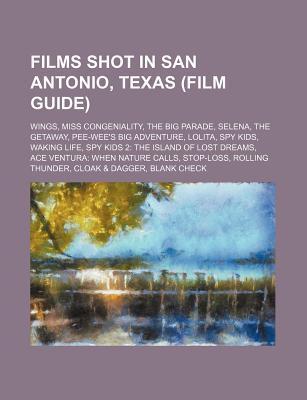 Films Shot in San Antonio, Texas (Film Guide): Wings, Miss Congeniality, the Big Parade, Selena, the Getaway, Pee-Wee's Big Adventure, Lolita