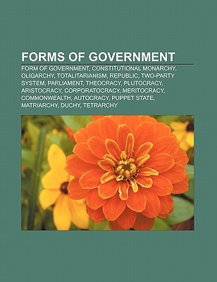 Forms of Government: Form of Government, Constitutional Monarchy, Oligarchy, Totalitarianism, Republic, Two-Party System, Parliament, Theocracy