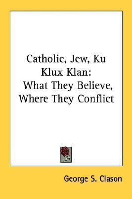 Catholic, Jew, Ku Klux Klan: What They Believe, Where They Conflict