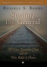Stealing the General: The Great Locomotive Chase and the First Medal of Honor