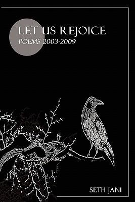 Let Us Rejoice: Poems 2003-2009
