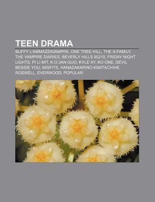 Teen Drama: Buffy L'Ammazzavampiri, One Tree Hill, the X-Family, the Vampire Diaries, Beverly Hills 90210, Friday Night Lights, Pi Li Mit