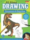 All about Drawing Dinosaurs and Reptiles