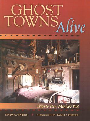 Ghost Towns Alive by Linda G. Harris