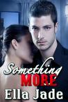 Something More by Ella Jade
