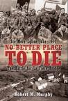 No Better Place to Die: Ste. Mere-Eglise, June 1944: The Battle for La Fiere Bridge
