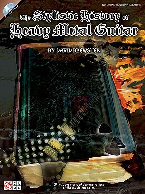 The Stylistic History of Heavy Metal Guitar [With CD (Audio)]
