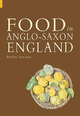 Food in Anglo-Saxon England by Debby Banham