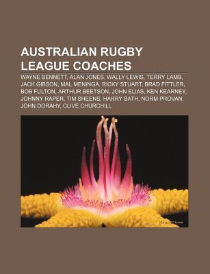 Australian Rugby League Coaches: Alan Jones, Wayne Bennett, Wally Lewis, Terry Lamb, Jack Gibson, Mal Meninga, Bob Fulton, Brad Fittler