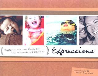 Expressions: Taking Extraordinary Photos for Your Scrapbooks and Memory Art