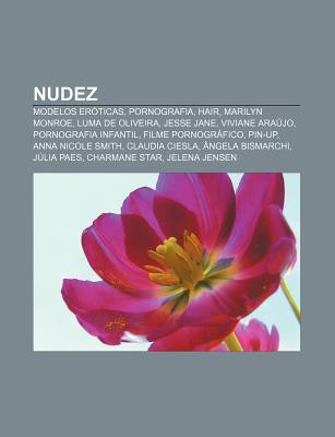 Nudez: Modelos Eroticas, Pornografia, Hair, Marilyn Monroe, Luma de Oliveira, Jesse Jane, Viviane Araujo, Pornografia Infantil
