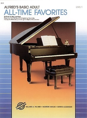 Alfred's Basic Adult Piano Course All-Time Favorites, Bk 1: 52 Titles to Play and Sing MOBI FB2 978-0739009093 por Willard A. Palmer