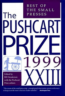 The Pushcart Prize XXIII: Best of the Small Presses 1999 Edition