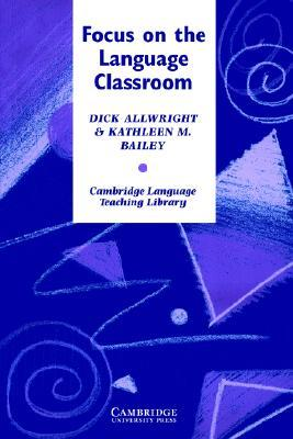Focus on the Language Classroom: An Introduction to Classroom Research for Language Teachers