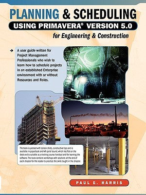 Planning & Scheduling Using Primavera Version 5.0 for Engineering & Construction