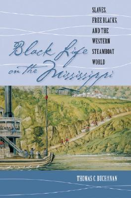 black-life-on-the-mississippi-slaves-free-blacks-and-the-western-steamboat-world
