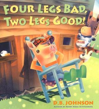 Four Legs Bad Two Good By DB Johnson