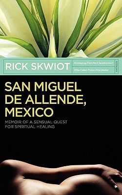 san-miguel-de-allende-mexico-memoir-of-a-sensual-quest-for-spiritual-healing