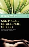 San Miguel de Allende, Mexico: Memoir of a Sensual Quest for Spiritual Healing