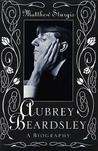 Aubrey Beardsley: A Biography