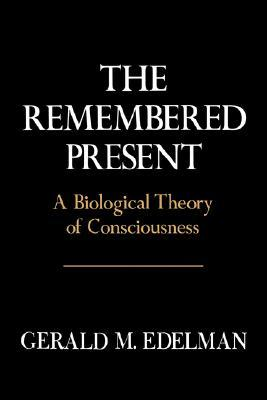 Remembered Present: A Biological Theory Of Consciousness EPUB