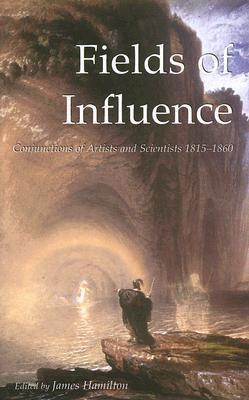 Fields of Influence: Conjunctions of Artists and Scientists 1815-1860
