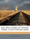 "The true story of ""Jennie"" Wade, a Gettysburg maid by J.W. Johnston"
