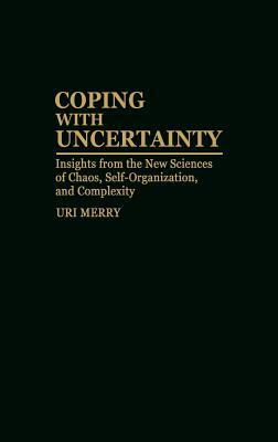 coping-with-uncertainty-insights-from-the-new-sciences-of-chaos-self-organization-and-complexity