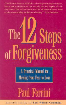 The 12 Steps of Forgiveness by Paul Ferrini