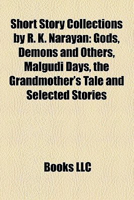 Short Story Collections by R. K. Narayan: Gods, Demons and Others, Malgudi Days, the Grandmother's Tale and Selected Stories
