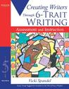 Creating Writers Through 6-Trait Writing: Assessment and Instruction