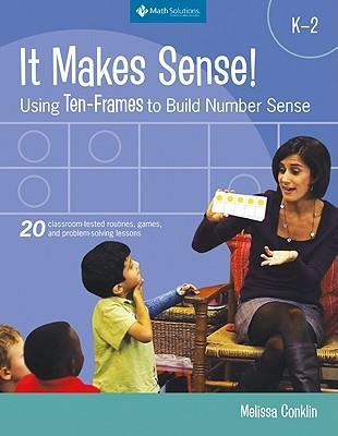 It Makes Sense! Using Ten-frames to Build Number Sense, Grade... by Melissa Conklin