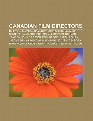 Canadian Film Directors: Neil Young, James Cameron, John Grierson, Mack Sennett, David Cronenberg, Allan Dwan, Norman Jewison, John Greyson