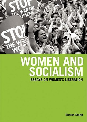Women and Socialism: Essays on Women's Liberation