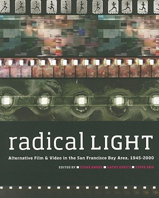 Radical Light: Alternative Film and Video in the San Francisco Bay Area, 1945-2000