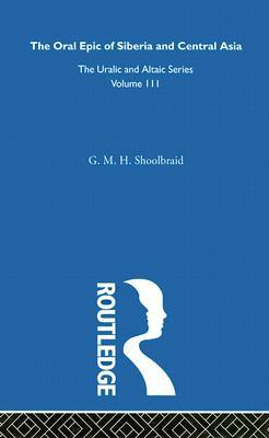The Oral Epic of Siberia and Central Asia by G.M.H. Shoolbraid