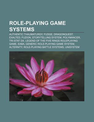 Role-Playing Game Systems: Authentic Thaumaturgy, Fudge, Dragonquest, Exalted, Fuzion, Storytelling System, Polymancer, Tri-Stat DX