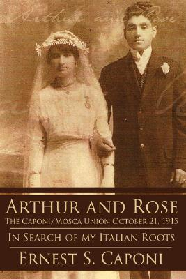 Arthur and Rose the Caponi/Mosca Union October 21, 1915: In Search of My Italian Roots