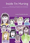 Inside I'm Hurting: Practical Strategies for Supporting Children with Attachment Difficulties in School. Louise Michelle Bombr
