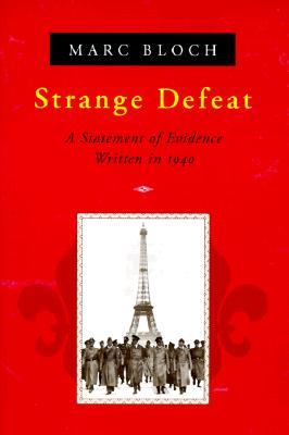 marc bloch strange defeat essay Read book review: strange defeat by marc bloch marc bloch wrote strange defeat during the three months following the fall of france, after he returned home fro.