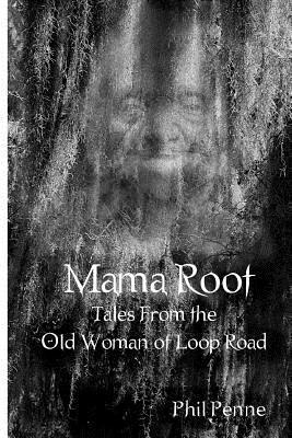 Mama Root: Tales from the Old Woman of Loop Road