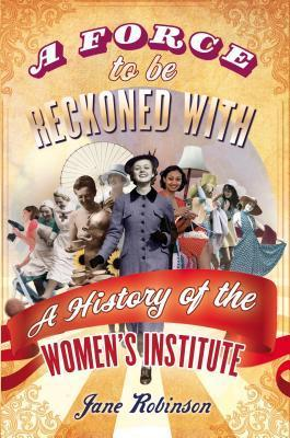 A Force to Be Reckoned with: The History of the Women's Institute