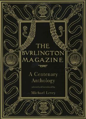 The Burlington Magazine: A Centenary Anthology