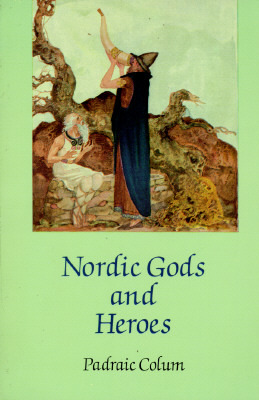 Nordic Gods and Heroes by Padraic Colum