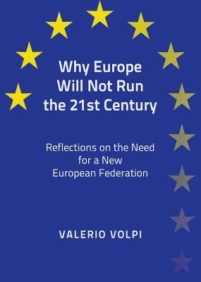 Why Europe Will Not Run the 21st Century: Reflections on the Need for a New European Federation