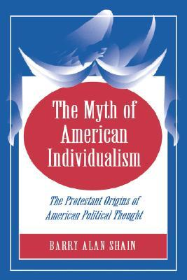The Myth of American Individualism by Barry Alan Shain