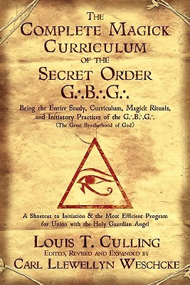 The Complete Magick Curriculum of the Secret Order G.B.G.: Being the Entire Study, Curriculum, Magick Rituals, and Initiatory Practices of the G.B.G