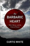 Barbaric Heart by Curtis White
