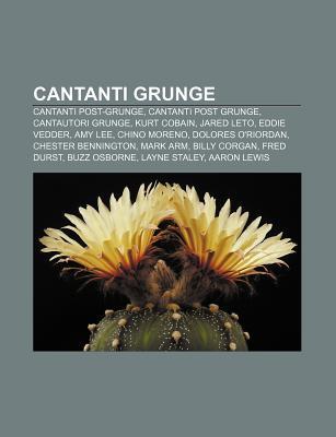 Cantanti Grunge: Cantanti Post-Grunge, Cantanti Post Grunge, Cantautori Grunge, Kurt Cobain, Jared Leto, Eddie Vedder, Amy Lee, Chino Moreno