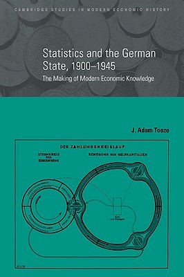 Statistics and the German State, 1900 1945: The Making of Modern Economic Knowledge